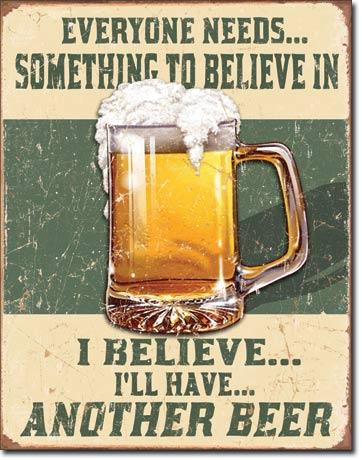 Plechová ceduľa pivo - Každý potrebuje niečomu veriť - Ja verím....že budem mať ďalšie pivo