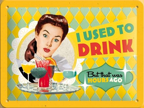 Plechová ceduľa I used to drink