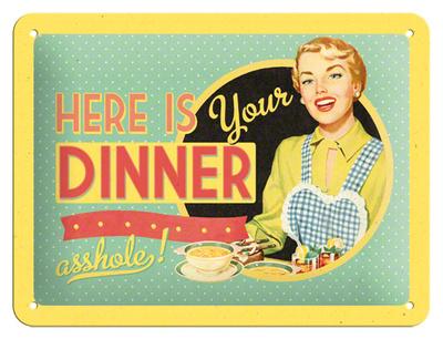 Plechová ceduľa Here is your dinner asshole!